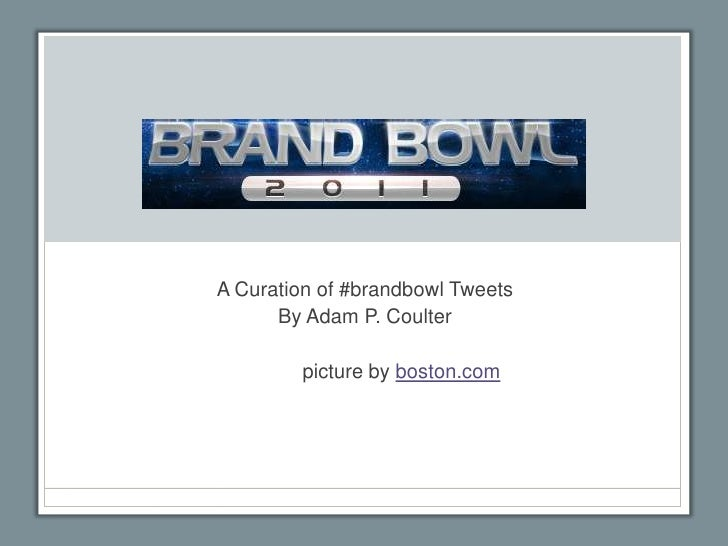 A Curation of #brandbowl Tweets<br />By Adam P. Coulter<br />picture by boston.com<br />