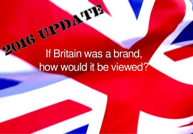 Consilium | s a l e s t r a n s f o r m a t i o n | If Britain was a brand, how would it be viewed?