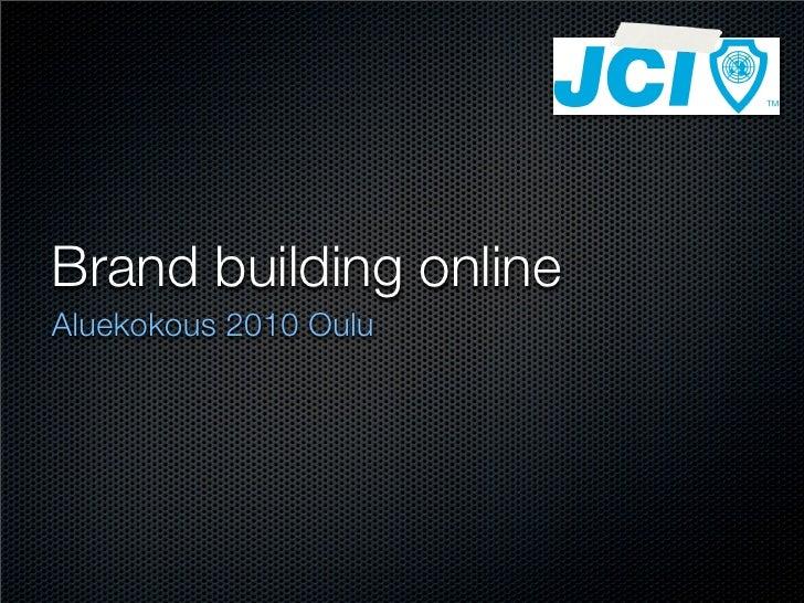 Brand building online Aluekokous 2010 Oulu