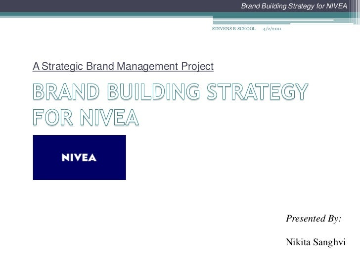BRAND BUILDING STRATEGY FOR NIVEA<br />A Strategic Brand Management Project<br />4/2/2011<br />STEVENS B SCHOOL<br />Prese...