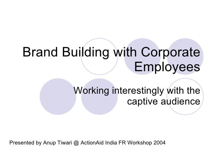 Brand Building with Corporate Employees Working interestingly with the captive audience Presented by Anup Tiwari @ ActionA...