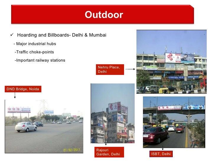 <ul><li>Hoarding and Billboards- Delhi & Mumbai </li></ul><ul><li>- Major industrial hubs </li></ul><ul><li>-Traffic choke...