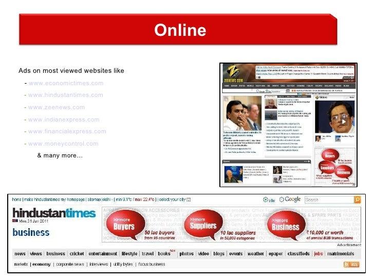 <ul><li>Ads on most viewed websites like </li></ul><ul><li>-  www.economictimes.com </li></ul><ul><li>-  www.hindustantime...