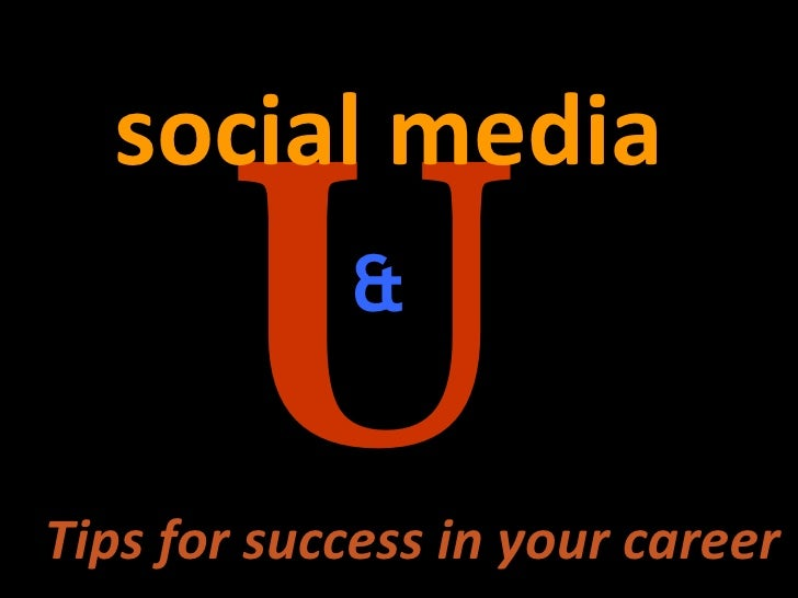U social media & Tips for success in your career