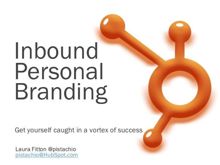 InboundPersonalBrandingGet yourself caught in a vortex of successLaura Fitton @pistachiopistachio@HubSpot.com
