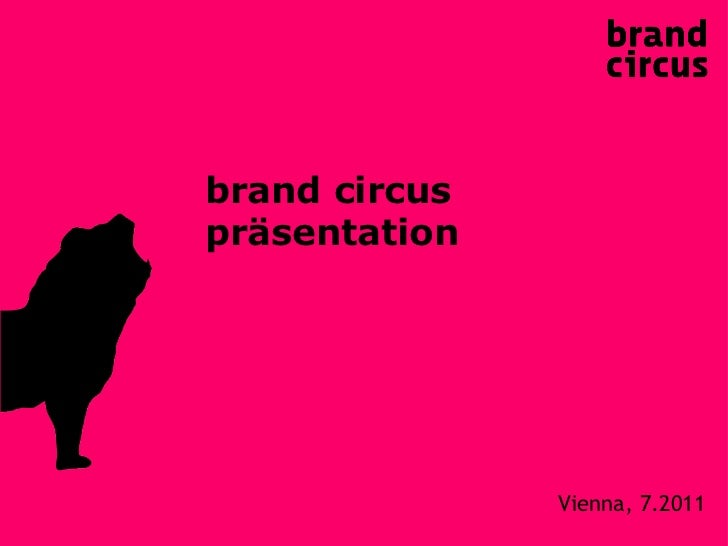 <ul><li>Vienna, 7.2011 </li></ul>brand circus  präsentation