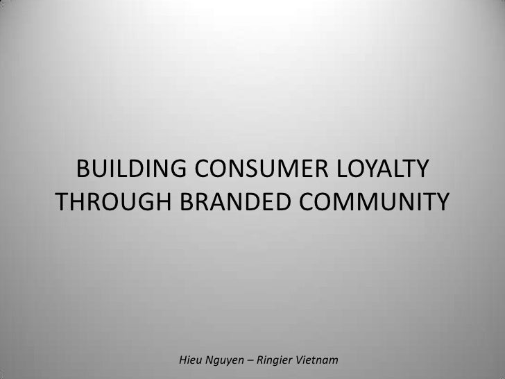 BUILDING CONSUMER LOYALTYTHROUGH BRANDED COMMUNITY<br />Hieu Nguyen – Ringier Vietnam<br />