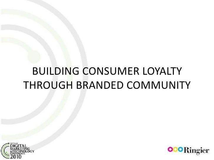BUILDING CONSUMER LOYALTYTHROUGH BRANDED COMMUNITY<br />