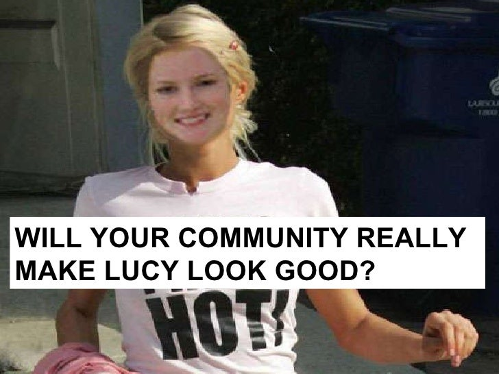 WILL YOUR COMMUNITY REALLY MAKE LUCY LOOK GOOD?