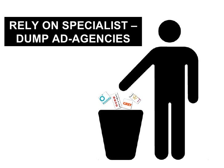 Rely on specialists for new arenas:   RELY ON SPECIALIST – DUMP AD-AGENCIES