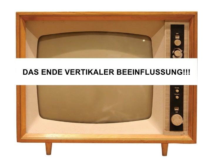 DAS ENDE VERTIKALER BEEINFLUSSUNG!!!