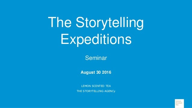 August 30 2016 LEMON SCENTED TEA THE STORYTELLING AGENCy The Storytelling Expeditions Seminar