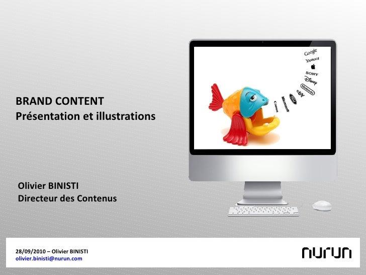 BRAND CONTENT Présentation et illustrations 28/09/2010 – Olivier BINISTI [email_address]   Olivier BINISTI Directeur des C...