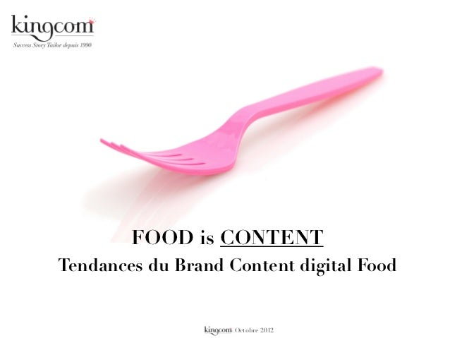 FOOD is CONTENTTendances du Brand Content digital Food                   - Octobre 2012