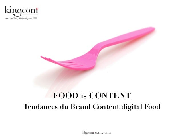 FOOD is CONTENT Tendances du Brand Content digital Food  - Octobre 2012
