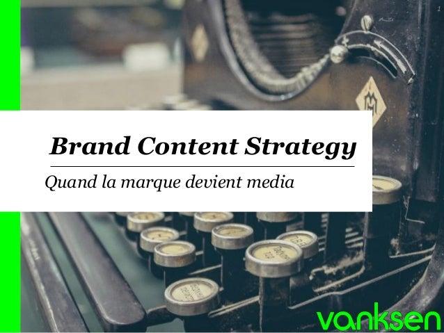 Brand Content Strategy  1  Quand la marque devient media