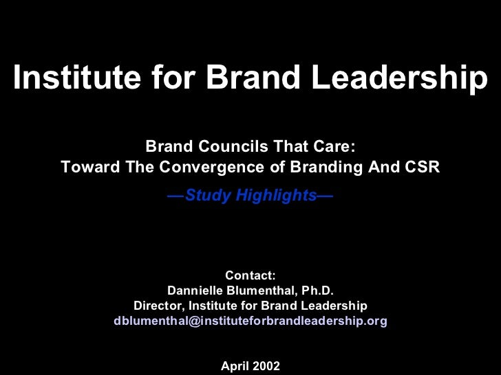 Institute for Brand Leadership Brand Councils That Care: Toward The Convergence of Branding And CSR —S tudy Highlights — 2...