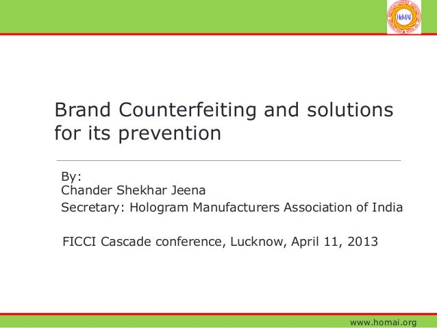 www.homai.orgBrand Counterfeiting and solutionsfor its preventionBy:Chander Shekhar JeenaSecretary: Hologram Manufacturers...