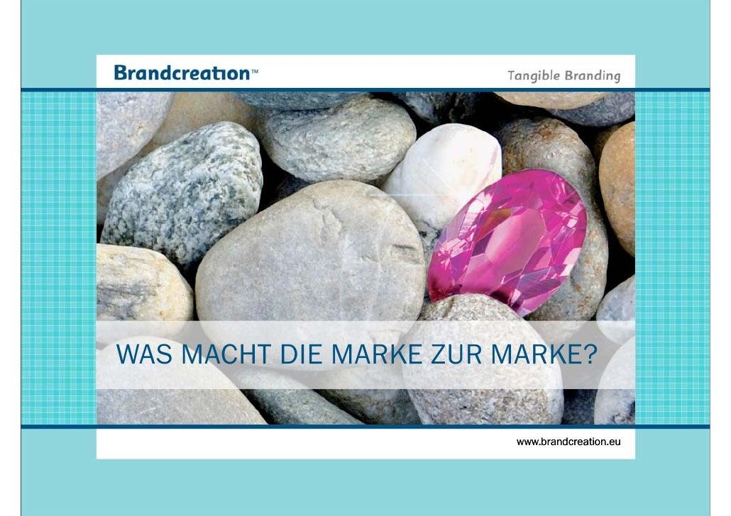 WAS MACHT DIE MARKE ZUR MARKE?                          www.brandcreation.eu