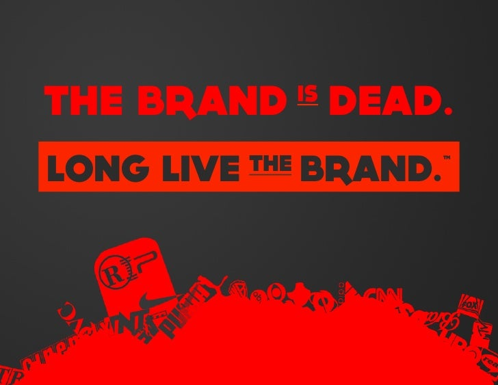 THE BRAND DEAD.               ISLONG LIVE   THE   BRAND.™