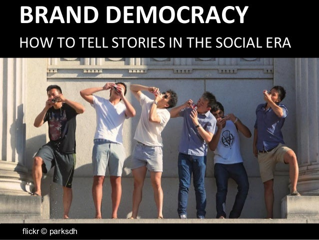 BRAND DEMOCRACY  HOW TO TELL STORIES IN THE SOCIAL ERA  flickr © parksdh