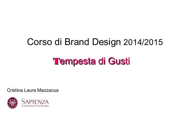 Corso di Brand Design 2014/2015 TTempesta di Gustiempesta di Gusti Cristina Laura Mazzacua