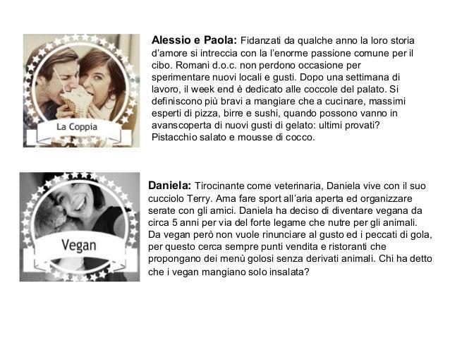 Alessio e Paola: Fidanzati da qualche anno la loro storia d'amore si intreccia con la l'enorme passione comune per il cibo...