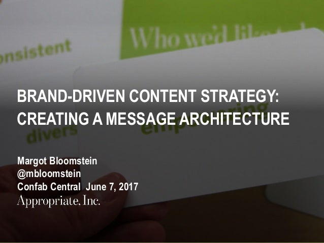 1 | #ConfabCentral | @mbloomstein BRAND-DRIVEN CONTENT STRATEGY: CREATING A MESSAGE ARCHITECTURE Margot Bloomstein @mbloom...