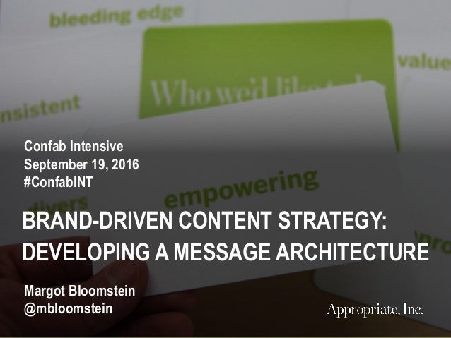 1 #ConfabINT | @mbloomstein BRAND-DRIVEN CONTENT STRATEGY: DEVELOPING A MESSAGE ARCHITECTURE Confab Intensive September 19...