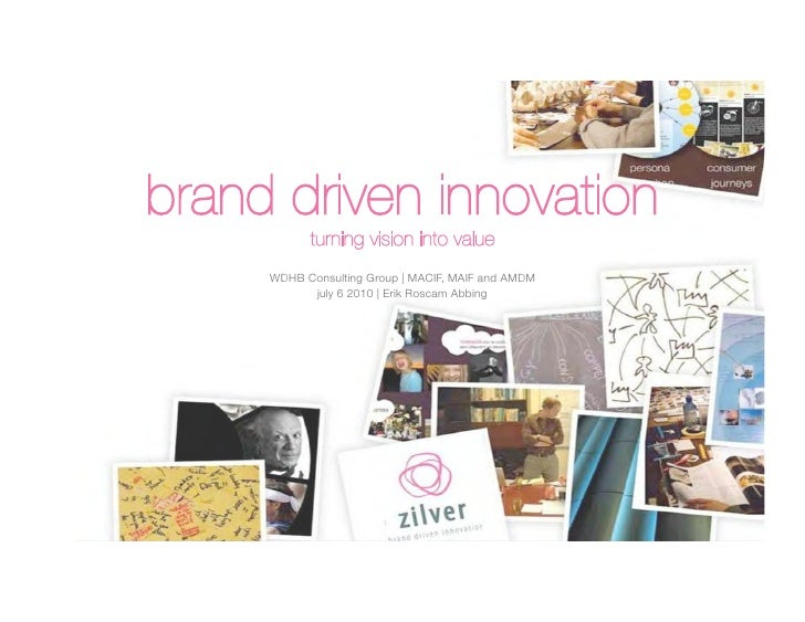 brand driven innovation A presentation that summarises the ideas behind brand driven innovation and provides a concrete 4 step plan for action, including many examples brand driven i.