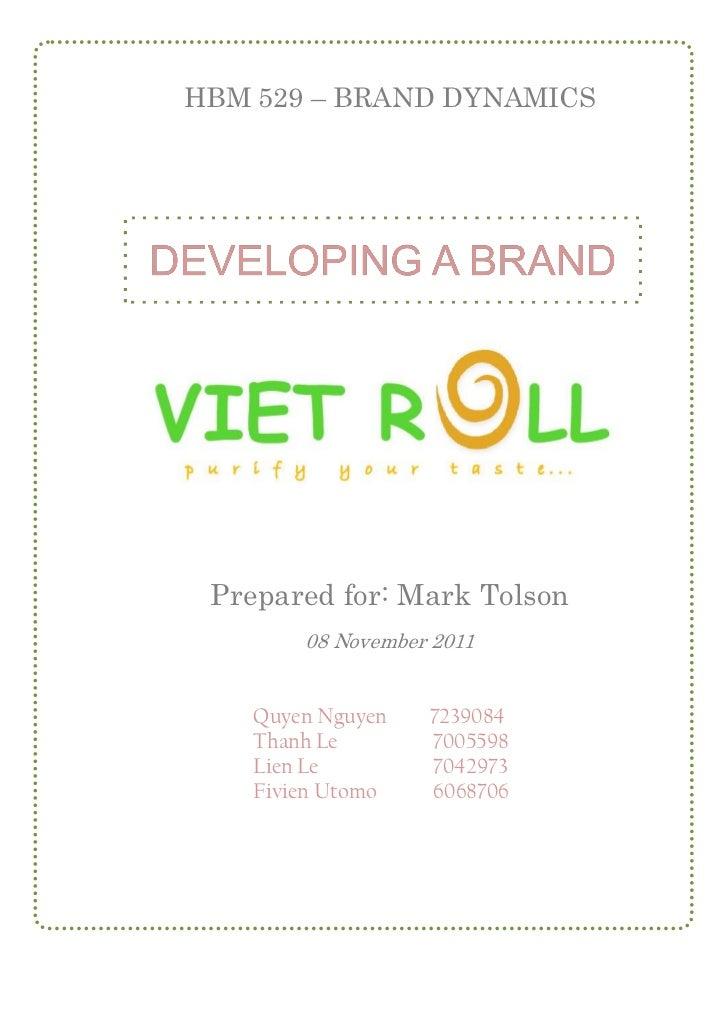 HBM 529 – BRAND DYNAMICS Prepared for: Mark Tolson        08 November 2011    Quyen Nguyen   7239084    Thanh Le       700...