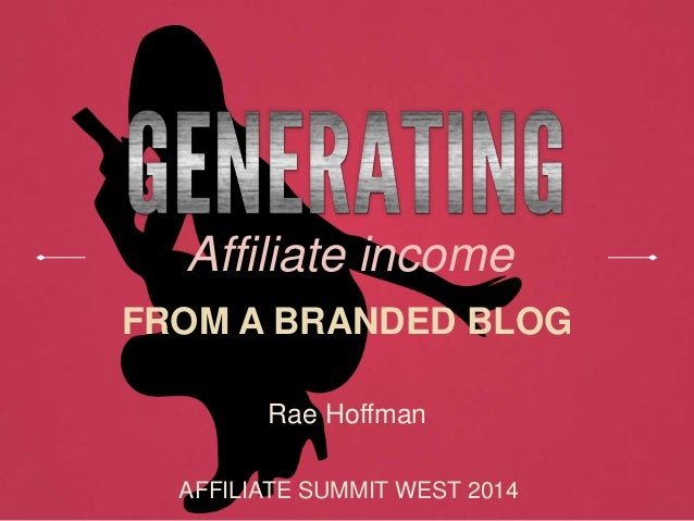 Affiliate income FROM A BRANDED BLOG Rae Hoffman AFFILIATE SUMMIT WEST 2014