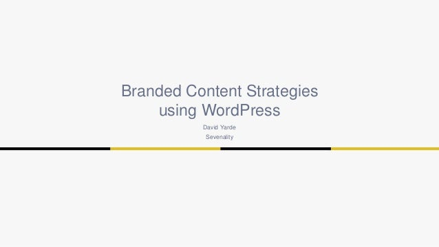 Branded Content Strategies  using WordPress  David Yarde  Sevenality