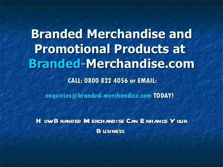 Branded Merchandise and Promotional Products at  Branded- Merchandise.com   CALL: 0800 822 4056 or EMAIL:  [email_address]...