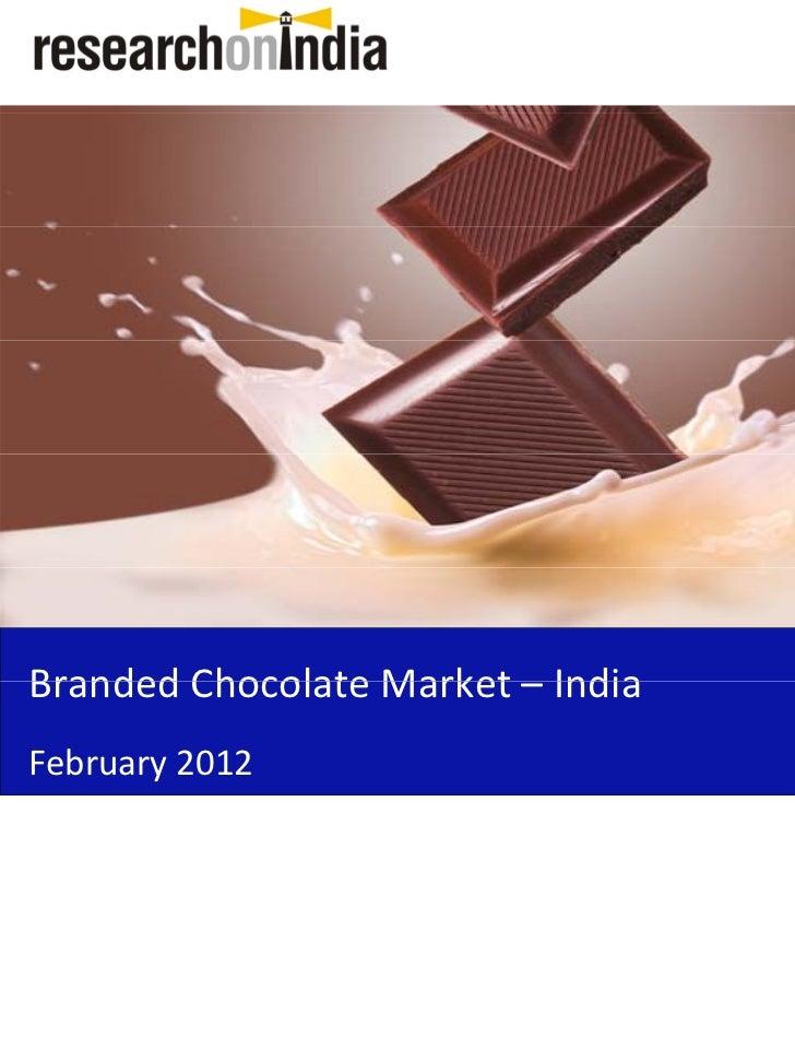 BrandedChocolateMarket– IndiaBranded Chocolate Market IndiaFebruary2012