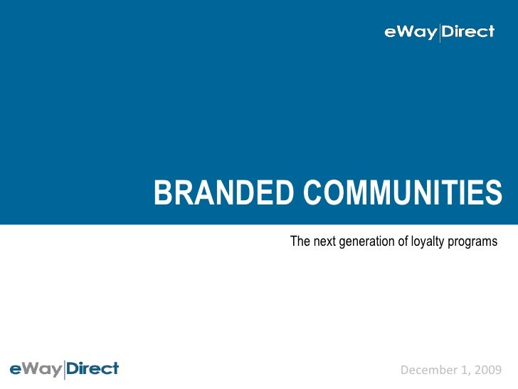 Branded Communities<br />The next generation of loyalty programs<br />December 1, 2009<br />