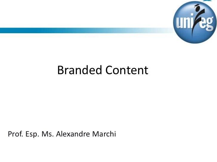Branded ContentProf. Esp. Ms. Alexandre Marchi