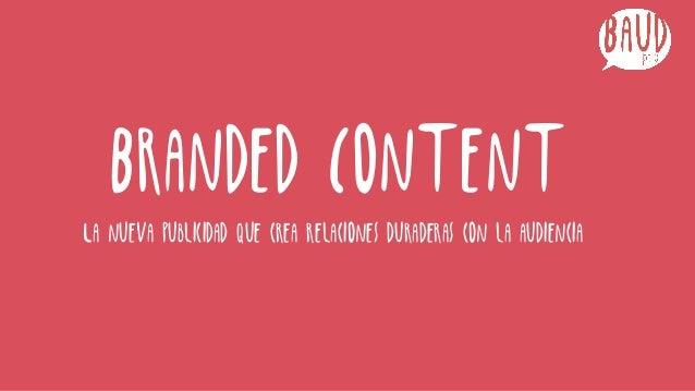 Branded Content La nueva publicidad que crea relaciones duraderas con la audiencia