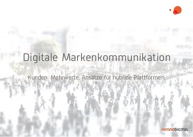 Digitale Markenkommunikation Kunden. Mehrwerte. Ansätze für hybride Plattformen.
