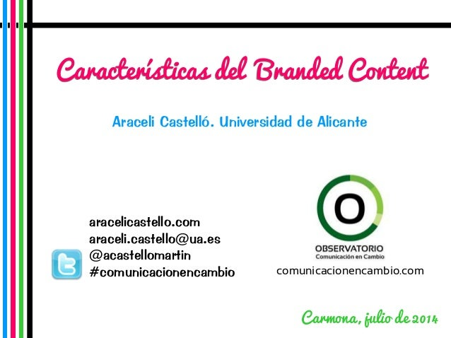 Características del Branded ContentCaracterísticas del Branded Content aracelicastello.com araceli.castello@ua.es @acastel...
