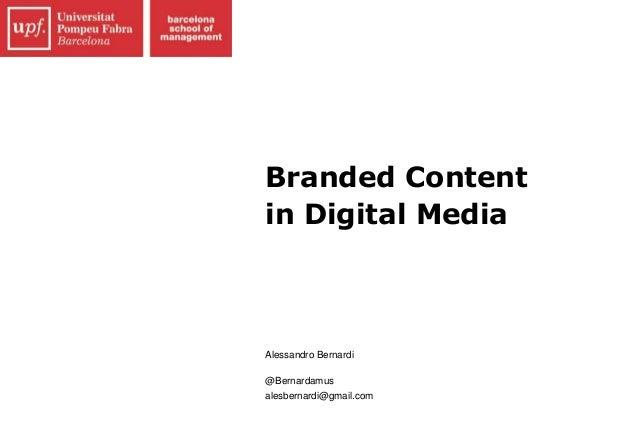 Branded Content in Digital Media Alessandro Bernardi @Bernardamus alesbernardi@gmail.com