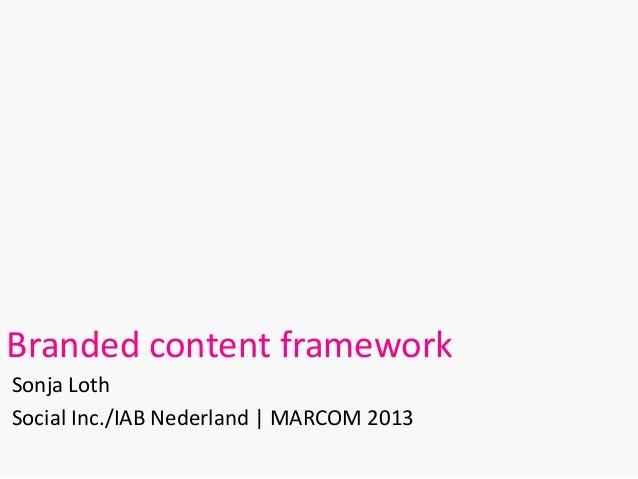 Branded content frameworkSonja LothSocial Inc./IAB Nederland | MARCOM 2013