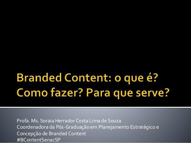 Profa. Ms. Soraia Herrador Costa Lima de Souza Coordenadora da Pós-Graduação em Planejamento Estratégico e Concepção de Br...