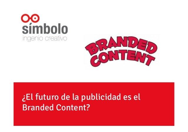 ¿El futuro de la publicidad es el Branded Content?