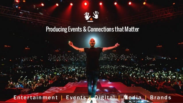 Enter tainment | Events | Digital | Media | Brands ProducingEvents&ConnectionsthatMatter