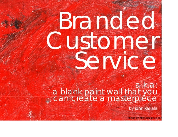 Branded Customer   Service                       a.k.a: a blank paint wall that you can create a masterpiece              ...
