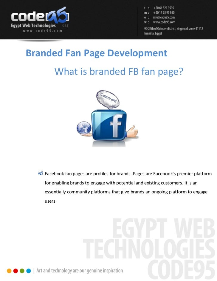 Branded Fan Page Development       What is branded FB fan page?   Facebook fan pages are profiles for brands. Pages are Fa...