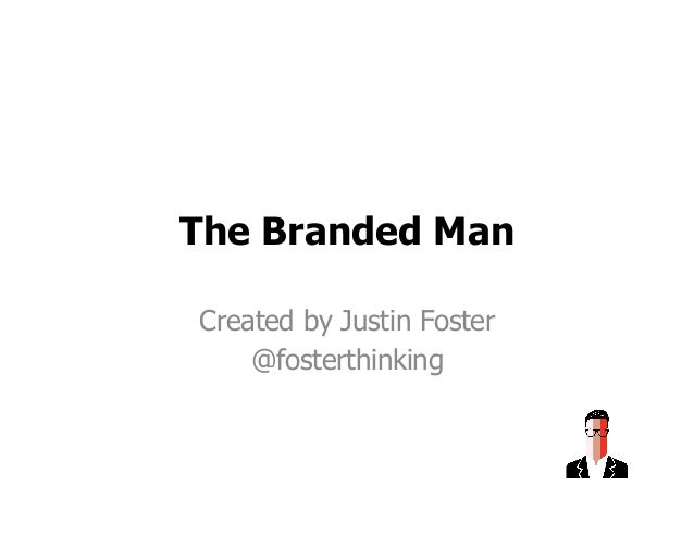 The Branded Man Created by Justin Foster @fosterthinking