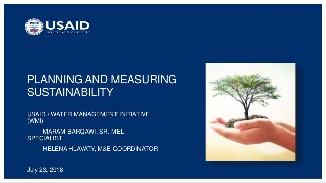 PLANNING AND MEASURING SUSTAINABILITY USAID / WATER MANAGEMENT INITIATIVE (WMI) - MARAM BARQAWI, SR. MEL SPECIALIST - HELE...