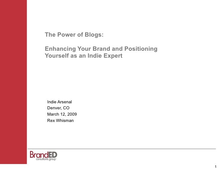 The Power of Blogs:  Enhancing Your Brand and Positioning Yourself as an Indie Expert     Indie Arsenal Denver, CO March 1...